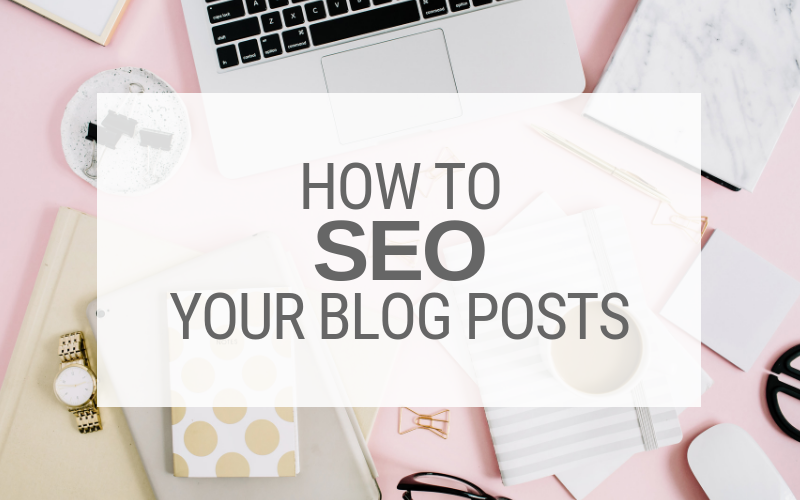 How to SEO your blog posts for search engine optimization the right way.